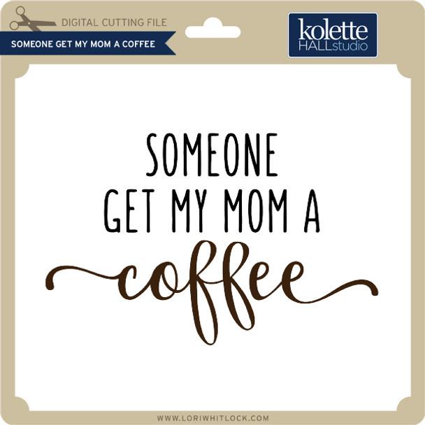 Someone Get My Mom A Coffee