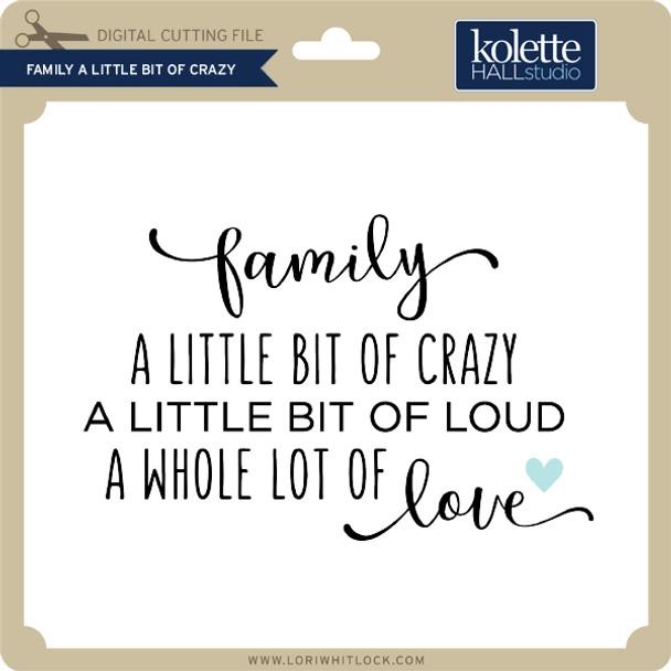 Family A LIttle Bit of Crazy