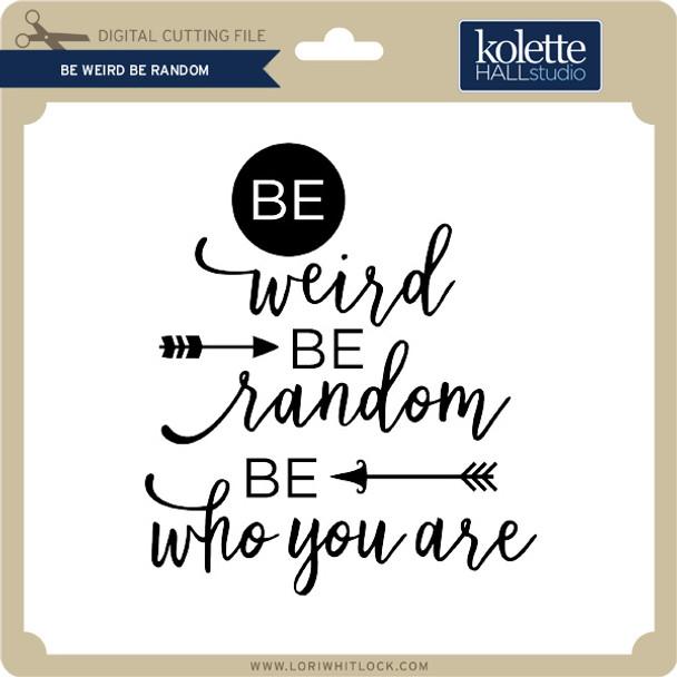 Be Weird Be Random