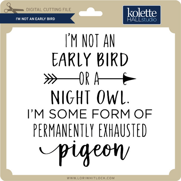 I'm Not an Early Bird