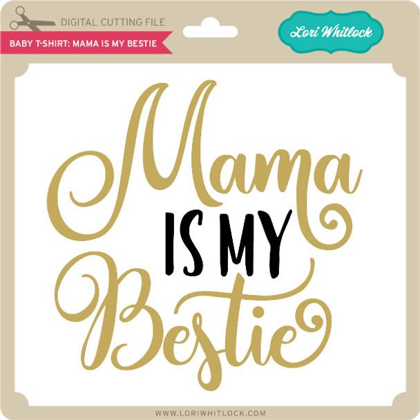 Baby T-Shirt: Mama is My Bestie