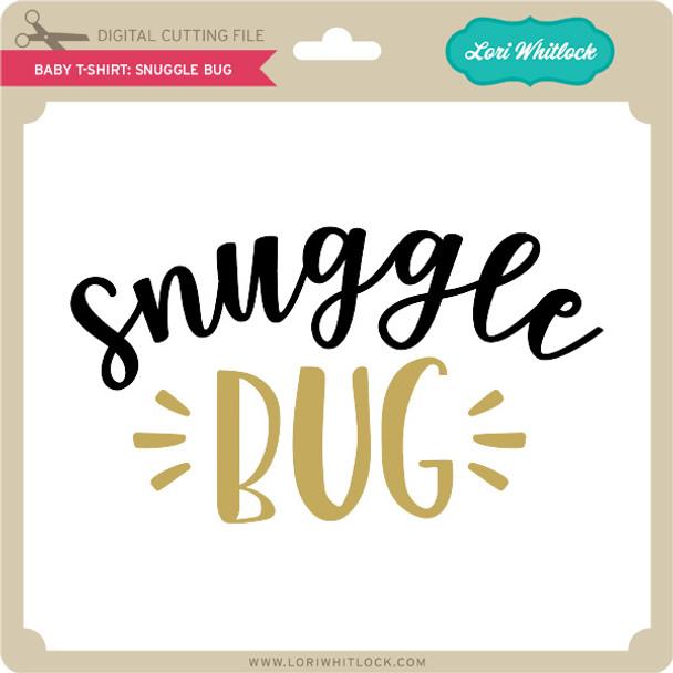 Baby T-Shirt: Snuggle Bug