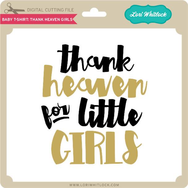 Baby T-Shirt: Thank Heaven Girls