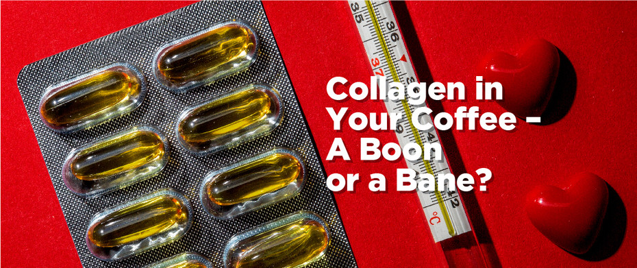 Collagen in Your Coffee – A Boon or a Bane?
