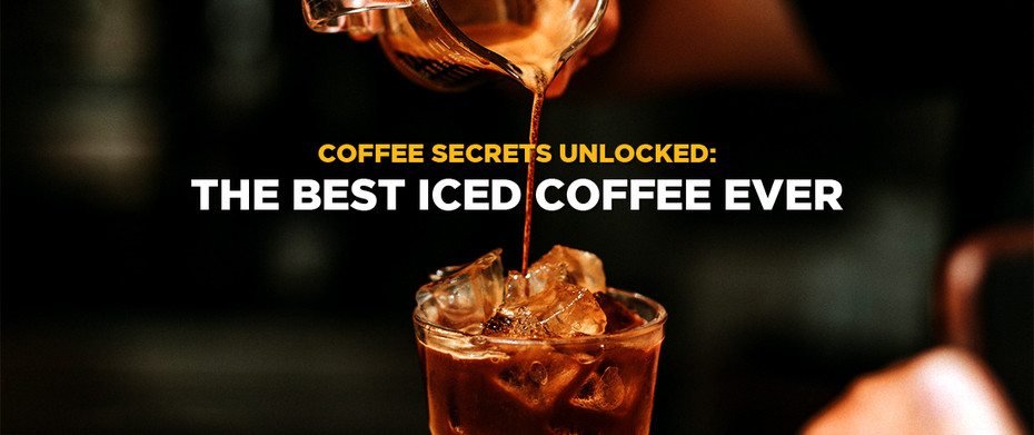 Coffee Secrets Unlocked: The Best Iced Coffee Ever