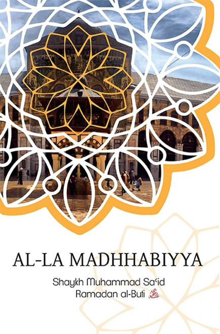 Al-La Madhhabiyya : Abandoning the Schools of Law is the Most Dangerous Innovation Threatening the Sacred Law