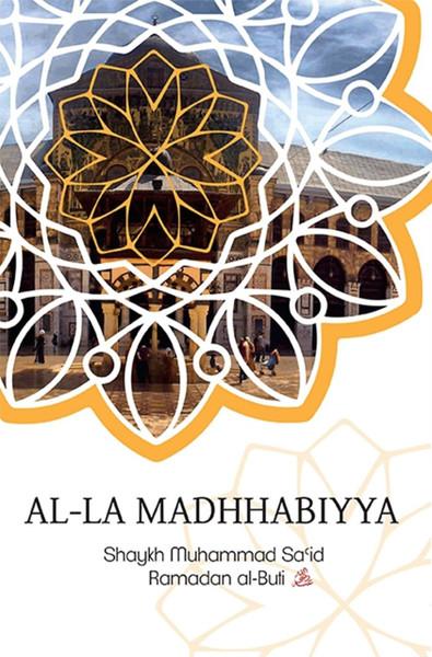 Al-La Madhhabiyya : Abandoning the Schools of Law is the Most Dangerous Innovation Threatening the Sacred Law