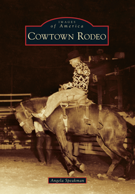 Official Cowtown History Book by Arcadia Publishing 9781467121484