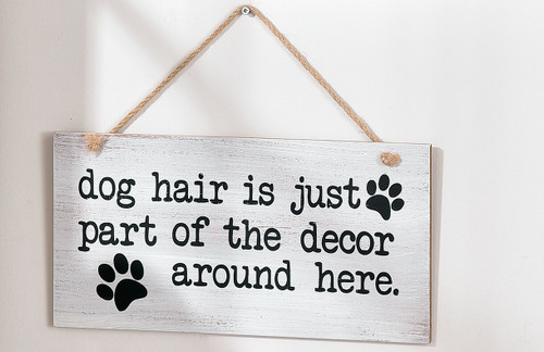 "Dog Sentiment ""Dog Hair Part of Decor"" Sign 087910"