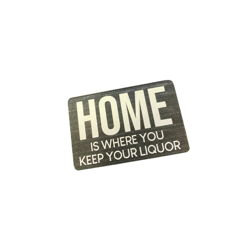 """Home Is Where You Keep Your Liquor"" Magnet 79191-5"