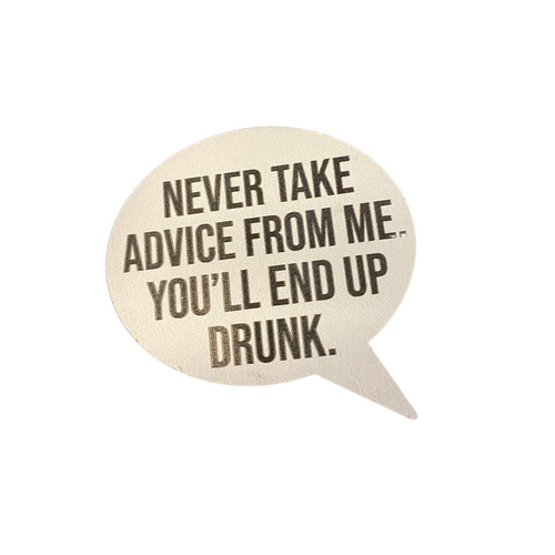 """Never Take Advice From Me"" Magnet 79191-7"