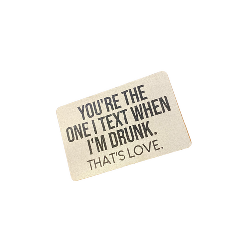 """You're The One I Text When I'm Drunk"" Magnet 79191-11"
