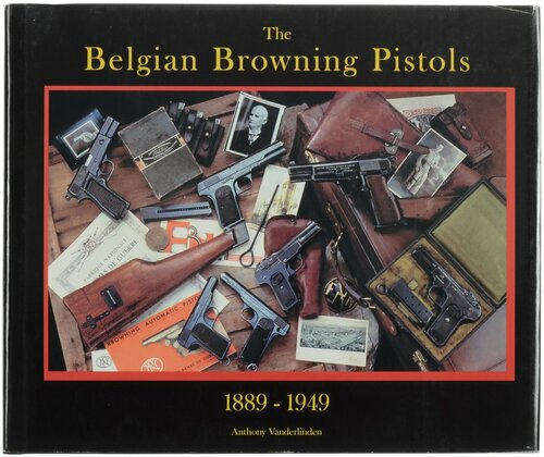 The Belgian Browning Pistols 1889-1949