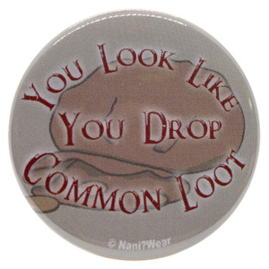 Gamer 2.25 Inch Geek Button You Look Like You Drop Common Loot