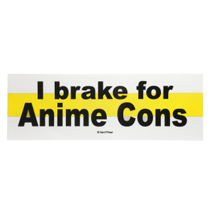 Anime Bumper Sticker: I Brake for Anime Cons