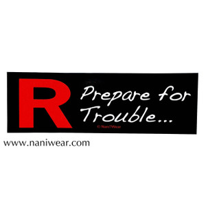 Pocket Monsters Inspired Bumper Sticker: R Prepare for trouble..