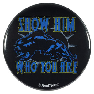 Black Panther 2.25 Inch Button Show Him Who You Are