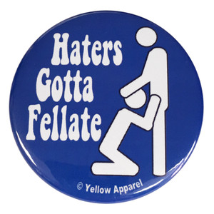 Yellow Apparel 2.25 Inch Button Haters Gotta Fellate