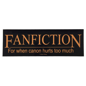 Geek Bumper Sticker Fanfiction For When Canon Hurts Too Much