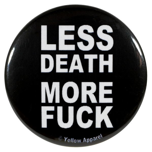Yellow Apparel 2.25 Inch Meme Button Less Death More Fuck