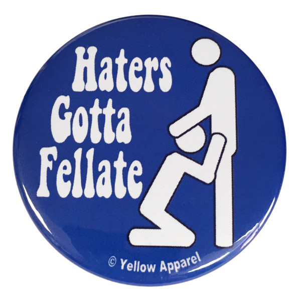 Yellow Apparel 2.25 Inch Button Haters Gotta Fellate