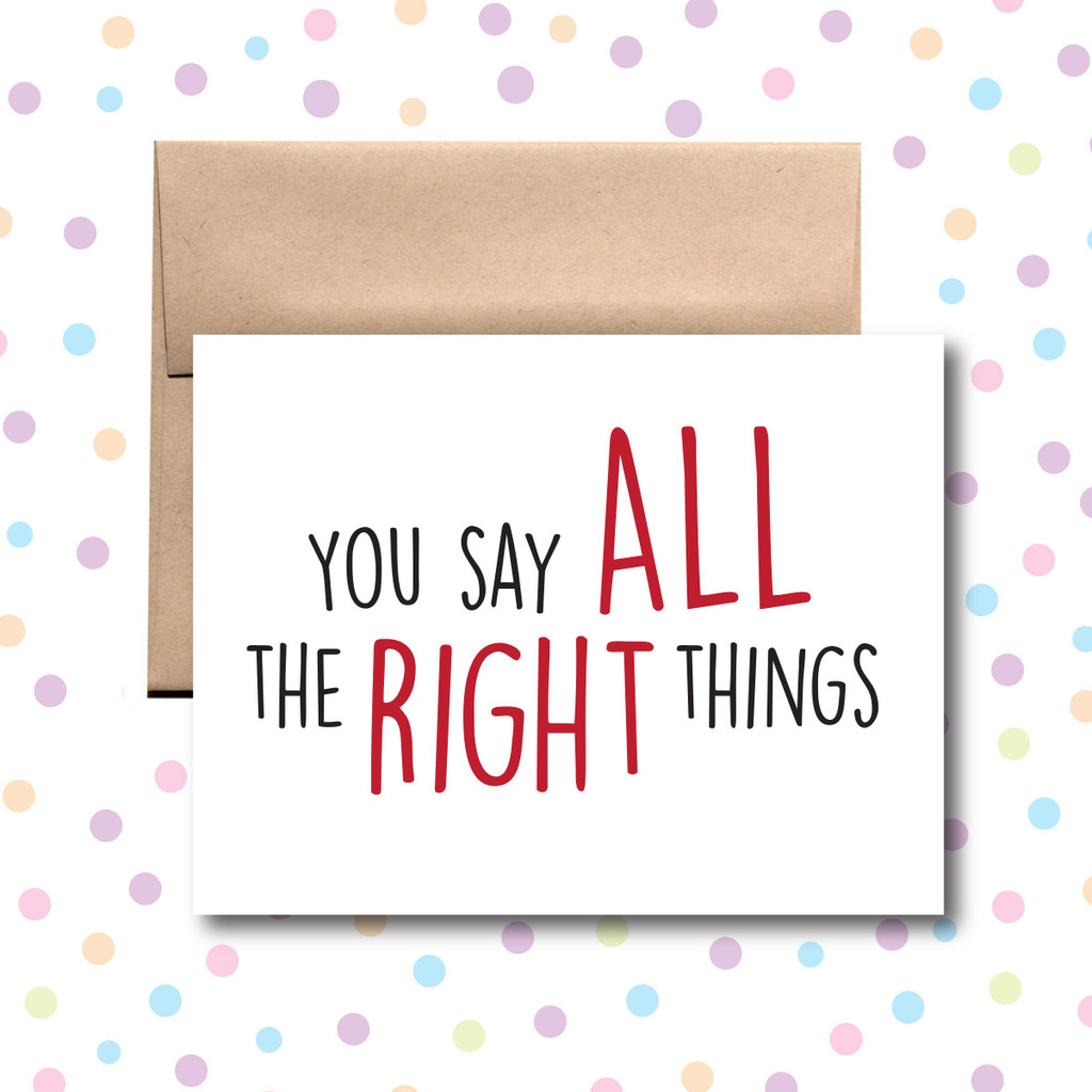 You Say All the Right Things Card