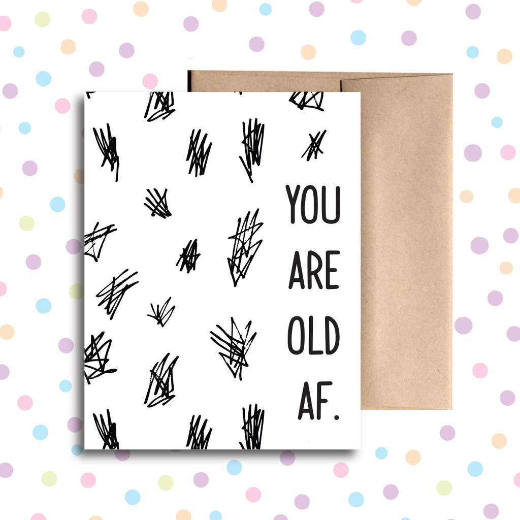 You are Old AF Birthday Card