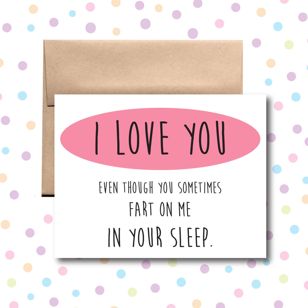 I Love You Even Though You Sometimes Fart on Me in Your Sleep Card