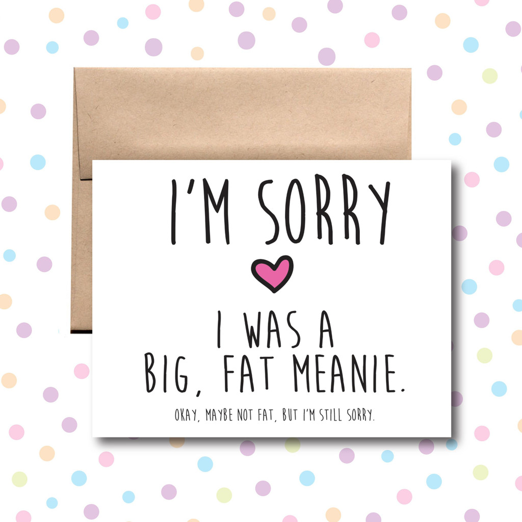 I'm Sorry I Was a Big Fat Meanie Card