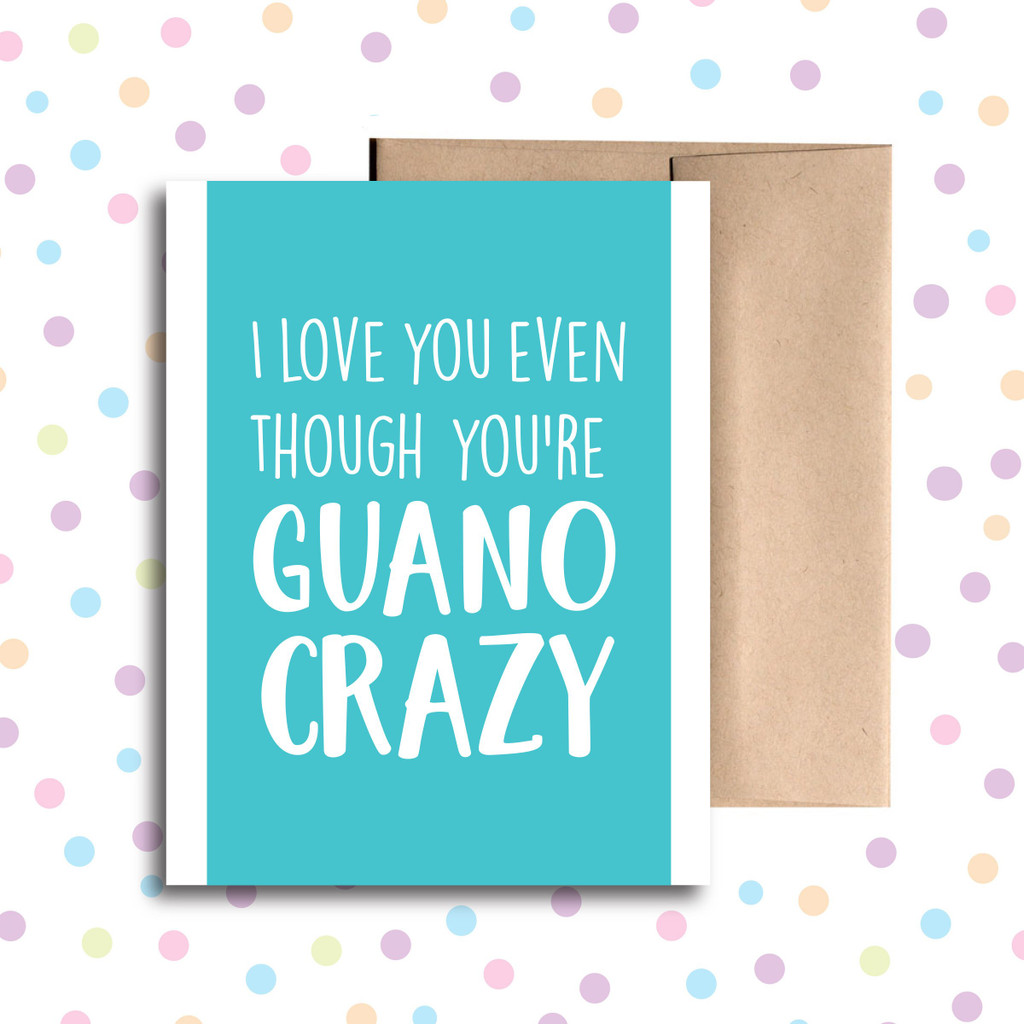 You're Guano Crazy Card