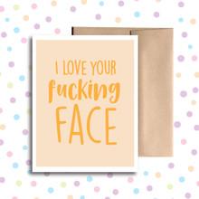 I Love Your Fucking Face Orange Card