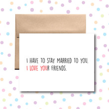 I Love Your Friends Card