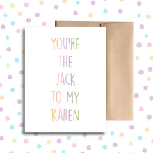 You're the Jack to My Karen Card