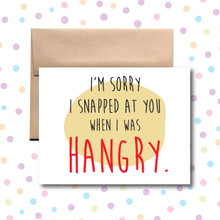 I'm Sorry I Snapped at you When I was Hangry Card