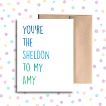 You're the Sheldon to My Amy Card