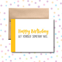 Happy Birthday! Get Yourself Somethin' Nice Card