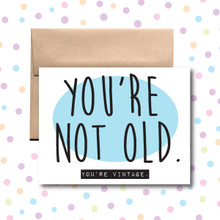 You're Not Old You're Vintage Birthday Card