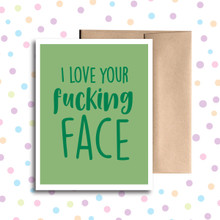 I Love Your Fucking Face Card