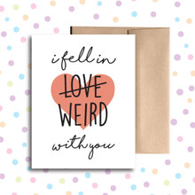 I Fell In Weird With You Card