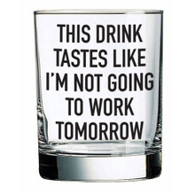 This Drink Tastes Like I'm Not Going To Work Tomorrow Rocks Glass