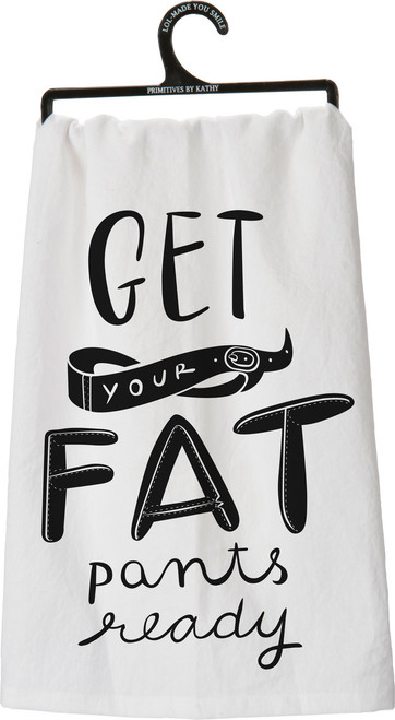 Get Your Fat Pants Ready | Kitchen Towel