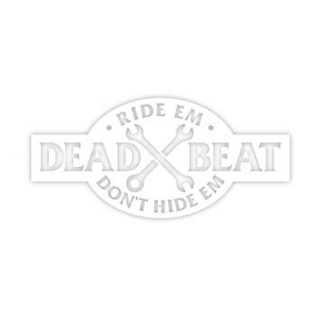 Deadbeat Customs - Ride 'Em Don't Hide 'Em Vinyl Decal - White