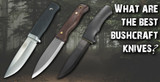 What are the best bushcraft knives?