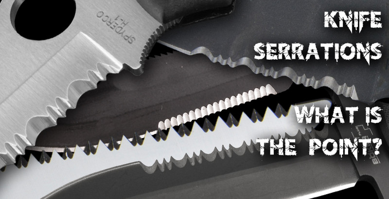 Knife Serrations – What is the point?