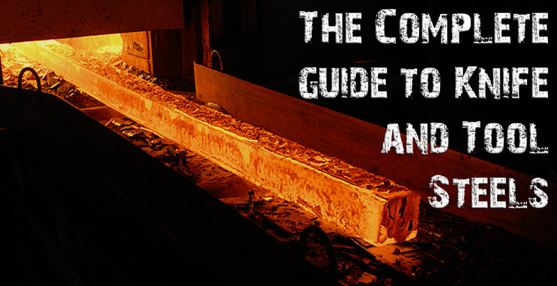 The Complete Guide to Knife and Tool Steels