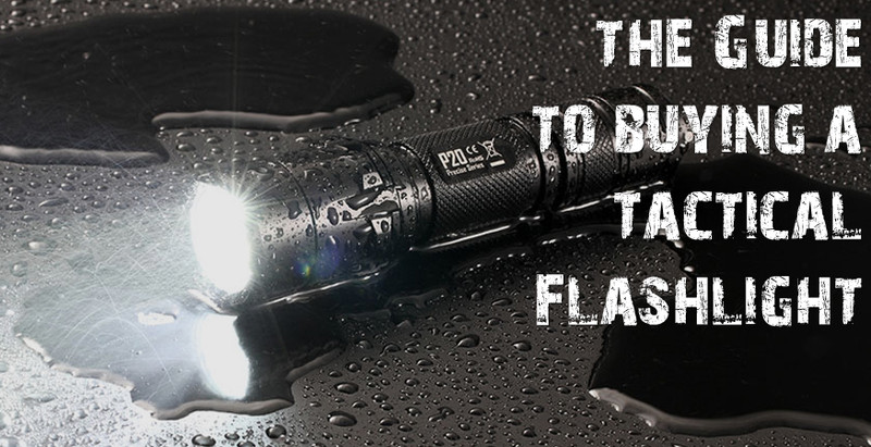  The Complete Tactical Flashlight Buying Guide