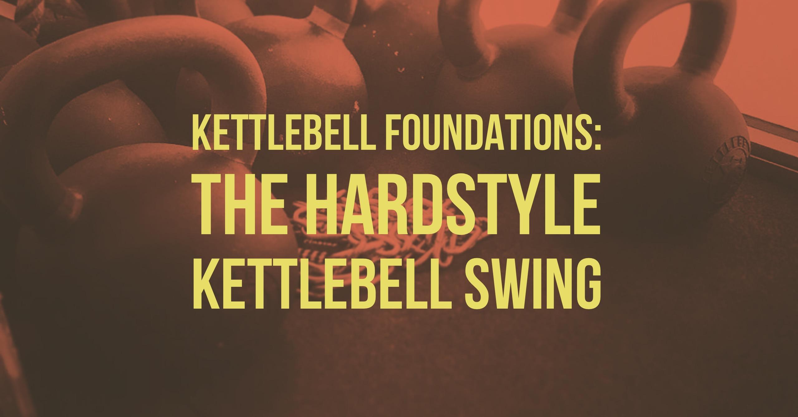 Kettlebell Foundations: The Hardstyle Kettlebell Swing
