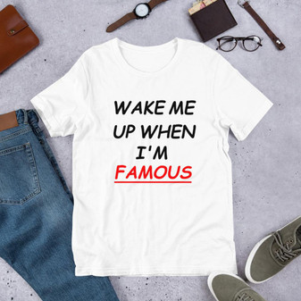 Wake Me Up When I'm Famous Graphic T-Shirt