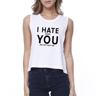 I Hate You Women's White Crop Tee Creative Gifts for Anniversaries