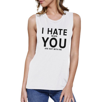 I Hate You Women's White Muscle Top Creative Gifts for Anniversary